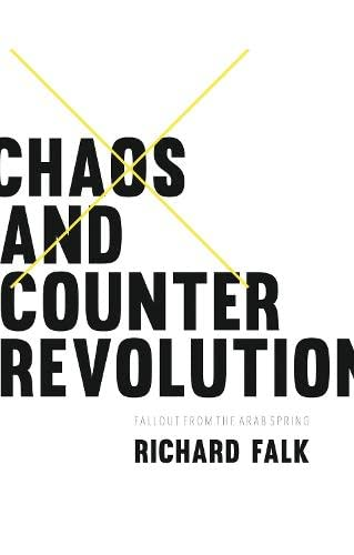 Chaos and Counterrevolution: After the Arab Spring (Hardback): Richard Falk