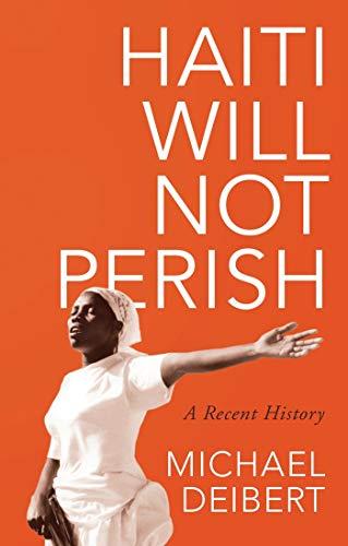 9781783607983: Haiti Will Not Perish: A Recent History