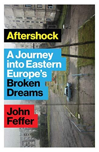 9781783609482: Aftershock: A Journey into Eastern Europe's Broken Dreams