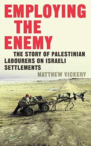 Employing the Enemy: The Story of Palestinian Labourers on Israeli Settlements (Hardback): Matthew ...