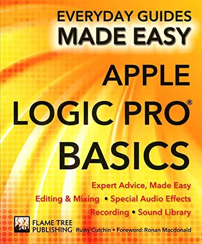 9781783614004: Apple Logic Pro Basics: Expert Advice, Made Easy (Everyday Guides Made Easy)