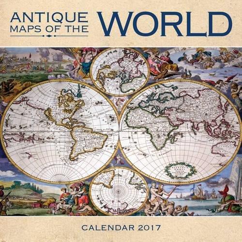 9781783619832: Antique Maps of the World wall calendar 2017 (Art calendar)