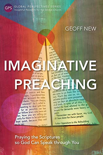 Imaginative Preaching: Praying the Scriptures so God can Speak through You: New, Geoff