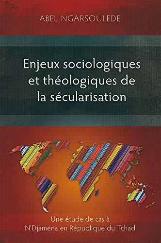 Enjeux Sociologiques et Theologiques de la Secularisation: Abel Ngarsoulede