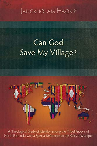 9781783689811: Can God Save My Village?: A Theological Study of Identity among the Tribal People of North-East India with a Special Reference to the Kukis of Manipur