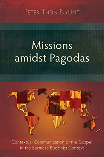 9781783689842: Missions Amidst Pagodas: Contextual Communication of the Gospel in Burmese Buddhist Context