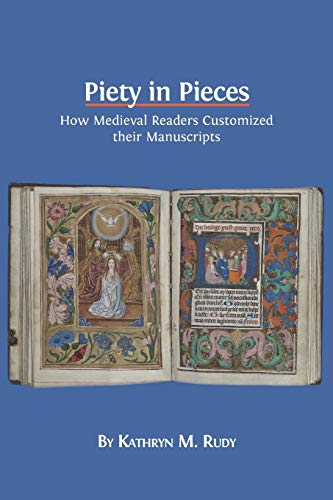 Piety in Pieces: How Medieval Readers Customized Their Manuscripts (Paperback): Kathryn M Rudy