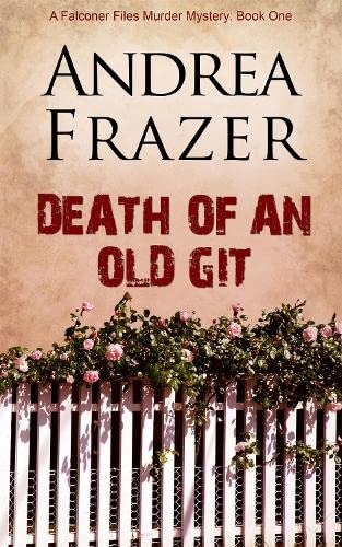 Death of an Old Git (The Falconer Files) (Volume 1): Frazer, Andrea