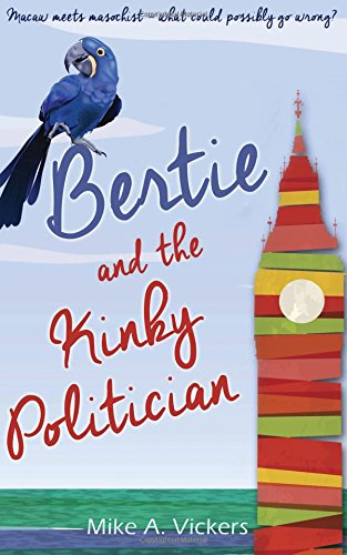 Bertie and the Kinky Politician (The Bertie Series): Vickers, Mike A.