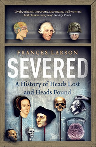 9781783780563: Severed: A History of Heads Lost and Heads Found