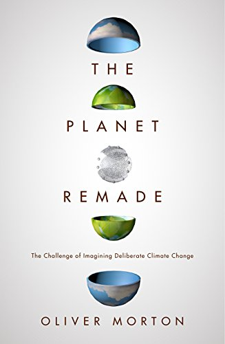 9781783780952: The Planet Remade: The Challenge of Imagining Deliberate Climate Change