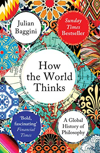 9781783782307: How the World Thinks: A Global History of Philosophy