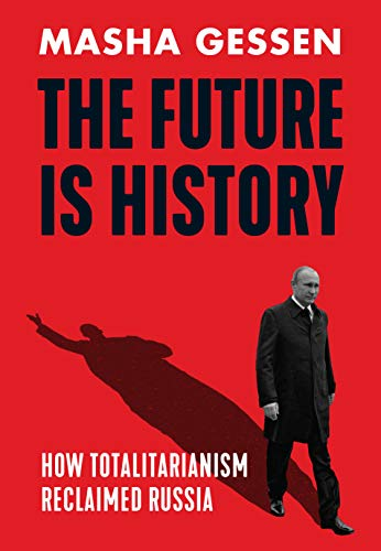 9781783784004: The Future is History: How Totalitarianism Reclaimed Russia