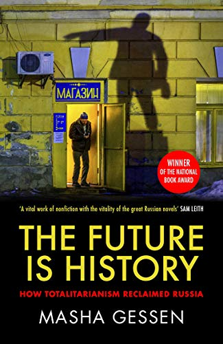9781783784028: The Future is History: How Totalitarianism Reclaimed Russia