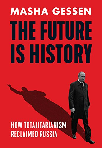 9781783784097: The Future is History: How Totalitarianism Reclaimed Russia