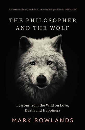 9781783784578: The Philosopher and the Wolf: Lessons From the Wild on Love, Death and Happiness