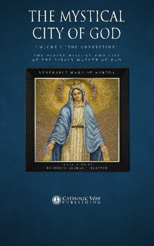 """The Mystical City of God, Volume I """"The Conception"""": The Divine History and Life of the ..."""