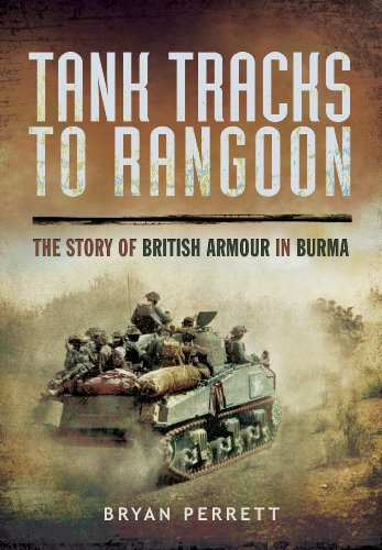 9781783831159: Tank Tracks to Rangoon: The Story of British Armour in Burma