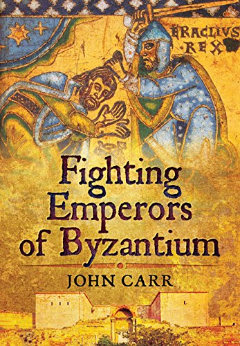 Fighting Emperors of Byzantium: Carr, John