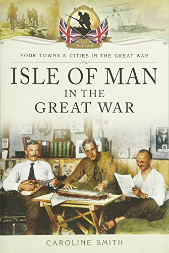 Isle of Man in the Great War (Your Towns and Cities in the Great War): Caroline Smith