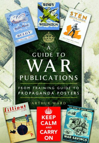 9781783831548: A Guide to War Publications of the First & Second World War: From Training Guides to Propaganda Posters