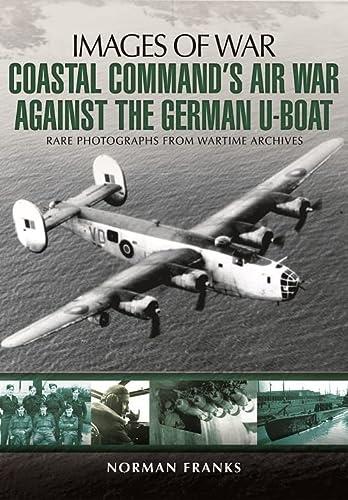 9781783831838: Coastal Command's Air War Against the German U-Boats (Images of War)