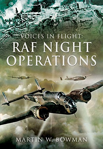 Voices in Flight: RAF Night Operations: Bowman, Martin