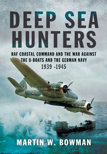 9781783831968: Deep Sea Hunters: RAF Coastal Command and the War Against the U-Boats and the German Navy 1939 -1945