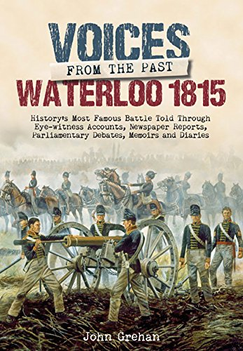 Voices from the Past: The Battle of Waterloo: History's most famous battle told through ...