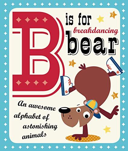 B Is for Breakdancing Bear: Make Believe Ideas