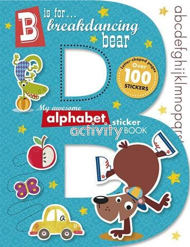 B is for Break Dancing Bear (My Awesome Alphabet Sticker Activitiy Book): Simpson, Annie