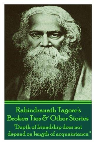 Rabindranath Tagore's Broken Ties & Other Stories: Sir Rabindranath Tagore