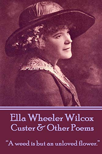 """9781783945764: Ella Wheeler Wilcox's Custer & Other Poems: """"A weed is but an unloved flower."""""""