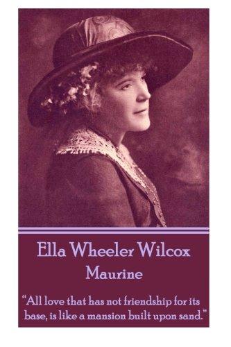 "Ella Wheeler Wilcox's Maurine: ""All Love That: Wilcox, Ella Wheeler"