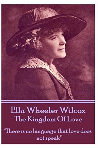 9781783945917: Ella Wheeler Wilcox's The Kingdom Of Love: