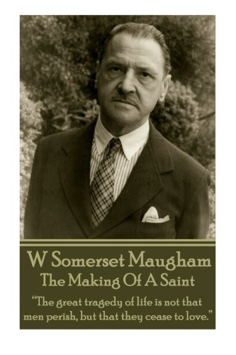 """9781783948291: W. Somerset Maugham - The Making Of A Saint: """"The great tragedy of life is not that men perish, but that they cease to love."""""""