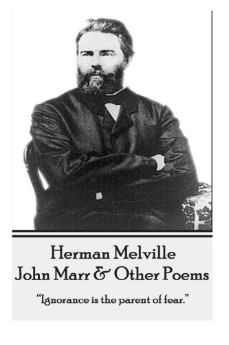 Herman Melville - John Marr Other Poems Ignorance is the parent of fear.: Herman Melville