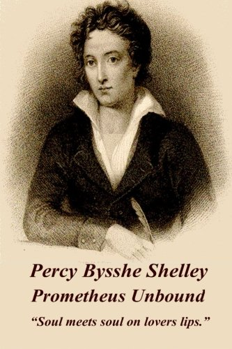 "Percy Bysshe Shelley - Prometheus Unbound: ""Soul meets soul on lovers lips."": Shelley, ..."