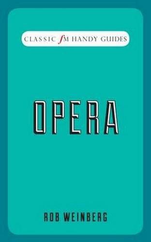Opera (Classic FM Handy Guides): Robert Weinberg
