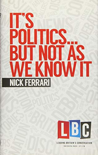9781783960743: It's Politics... But Not As We Know It (LBC Leading Britain's Conversation)