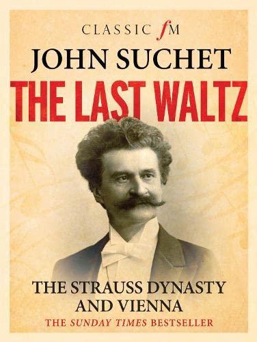 The Last Waltz: The Strauss Dynasty and Vienna: John Suchet