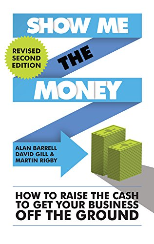 Show Me the Money: How to Raise the Cash to Get Your Business Off the Ground: Alan Barrell