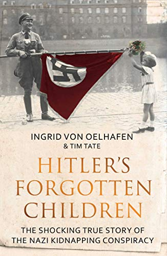 Hitler's Forgotten Children: The Shocking True Story of the Nazi Kidnapping Conspiracy: Ingrid ...