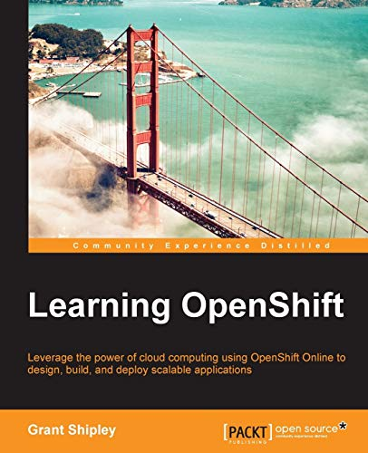 Learning OpenShift: Shipley, Grant
