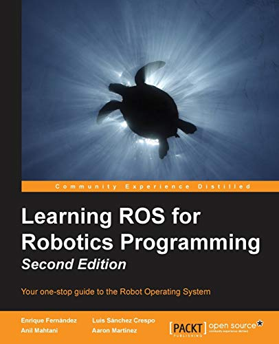 9781783987580: Learning ROS for Robotics Programming - Second Edition