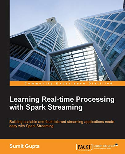 9781783987665: Learning Real Time processing with Spark Streaming