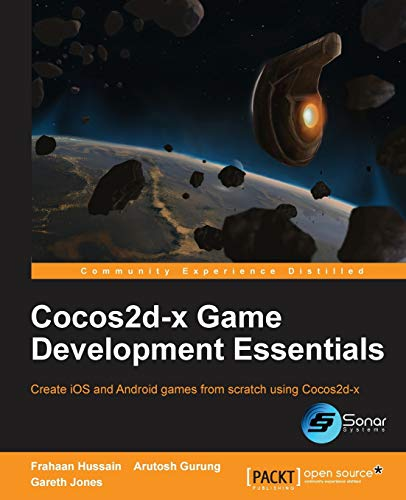 Cocos2d-x Game Development Essentials: Hussain, Frahaan; Gurung, Arutosh; Jones, Gareth