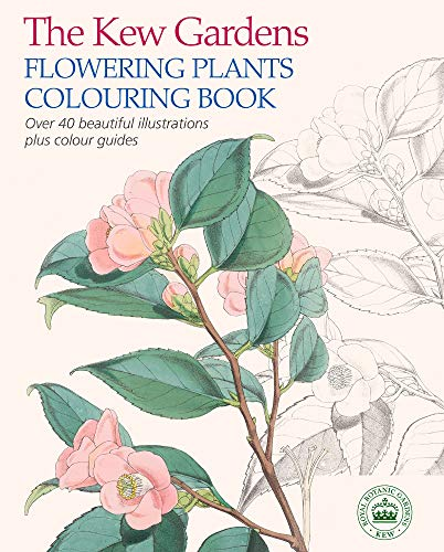 9781784045616: The Kew Gardens Flowering Plants Colouring Book: Over 40 Beautiful Illustrations Plus Colour Guides (Kew Gardens Art & Activities)