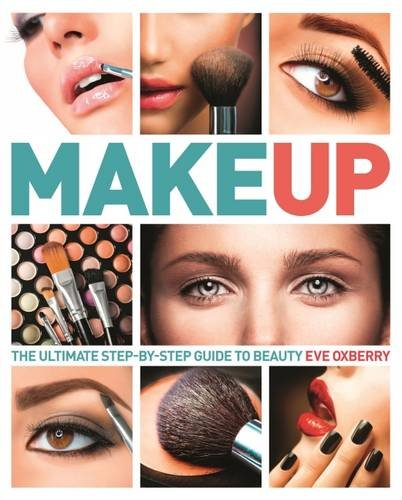 9781784046477: Make Up: the Ultimate Step-by-Step Guide to Beauty