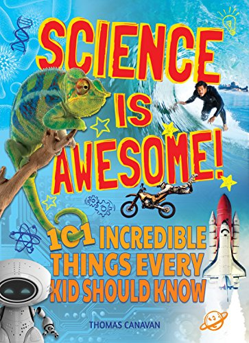 9781784048068: Science is Awesome! 101 Incredible Things Every Kid Should Know